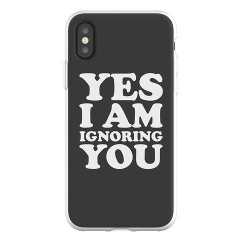 Yes I Am Ignoring You Phone Flexi-Case