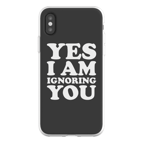 Yes I Am Ignoring You Phone Flexi-Case