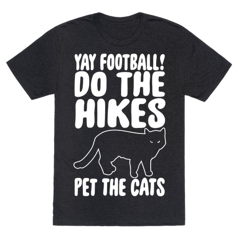 Yay Football Do The Hikes Pet The Cats White Print T-Shirt
