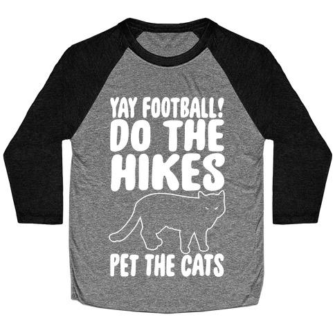 Yay Football Do The Hikes Pet The Cats White Print Baseball Tee
