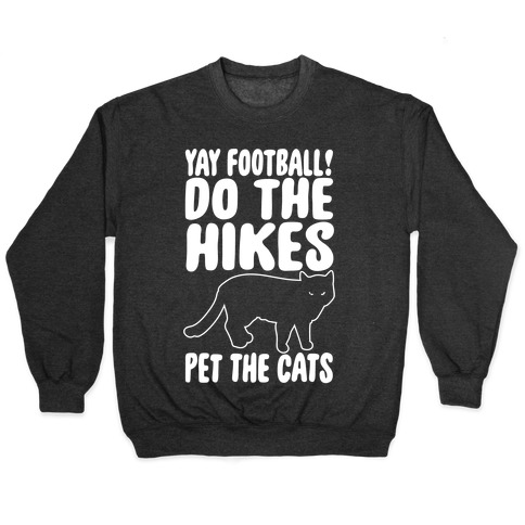 Yay Football Do The Hikes Pet The Cats White Print Pullover