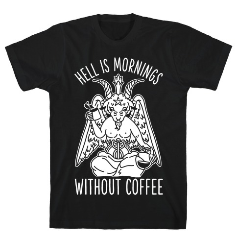 Hell is Mornings Without Coffee Baphomet  T-Shirt