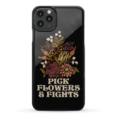 Pick Flowers & Fights Phone Case