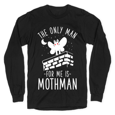 The Only Man for Me is Mothman Long Sleeve T-Shirt
