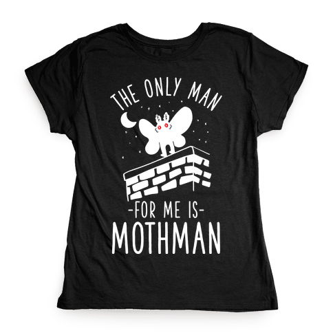 The Only Man for Me is Mothman Womens T-Shirt