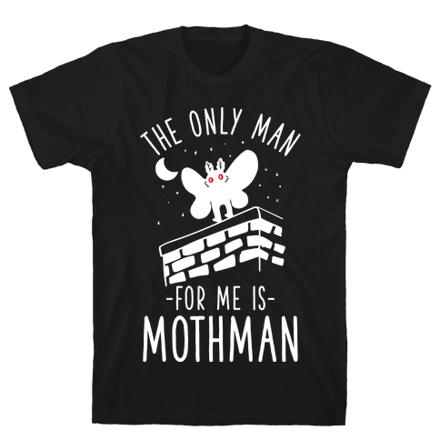 The Only Man for Me is Mothman Mens/Unisex T-Shirt