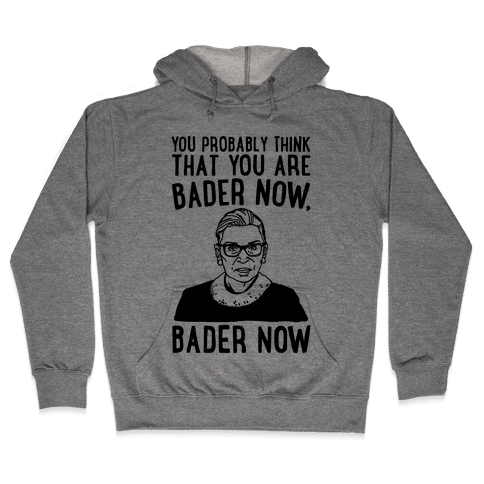 You Probably Think That You Are Bader Now RBG Better Now Parody Hooded Sweatshirt