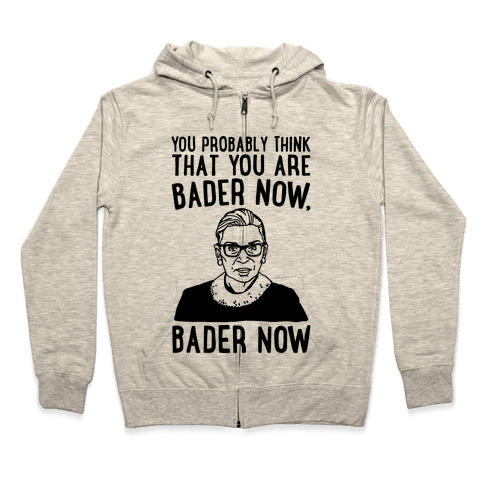 You Probably Think That You Are Bader Now RBG Better Now Parody Zip Hoodie