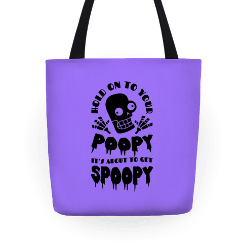 Hold on to Your Poopy It's About to Get Spoopy Tote