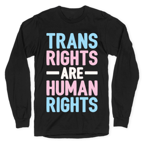 Trans Rights Are Human Rights Long Sleeve T-Shirt