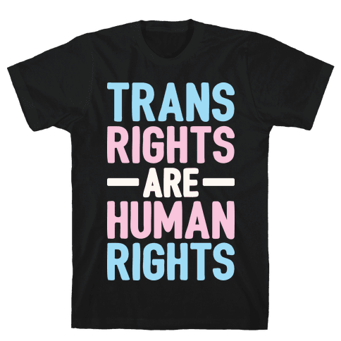 Trans Rights Are Human Rights Mens/Unisex T-Shirt