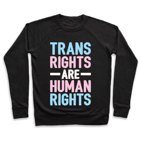 Trans Rights Are Human Rights Pullover