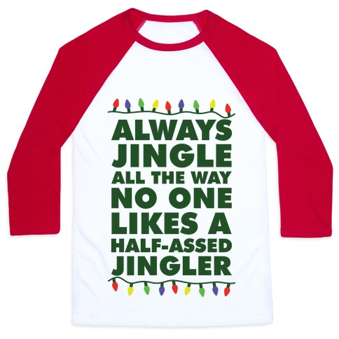 Always Jingle All The Way No One Likes a Half-Assed Jingler Christmas Lights Baseball Tee