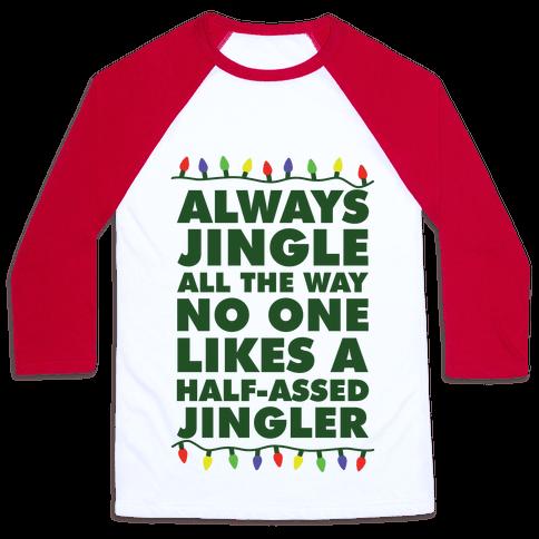 Always Jingle All The Way No One Likes a Half-Assed Jingler Christmas Lights Baseball Tee