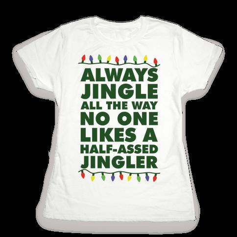 Always Jingle All The Way No One Likes a Half-Assed Jingler Christmas Lights Womens T-Shirt