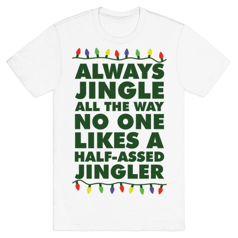 8bcc25a228b Always Jingle All The Way No One Likes a Half-Assed Jingler Christmas  Lights T