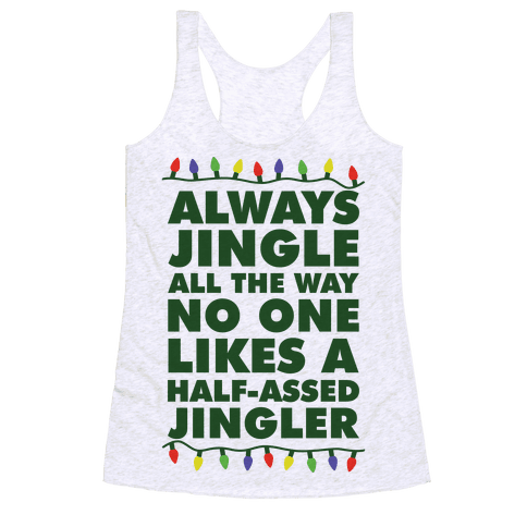 Always Jingle All The Way No One Likes a Half-Assed Jingler Christmas Lights Racerback Tank Top