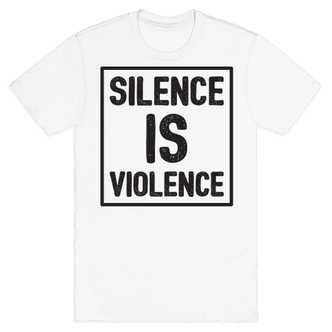 Silence Is Violence Mens T-Shirt