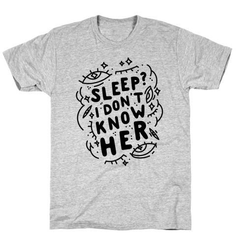 Sleep? I Don't Know Her T-Shirt