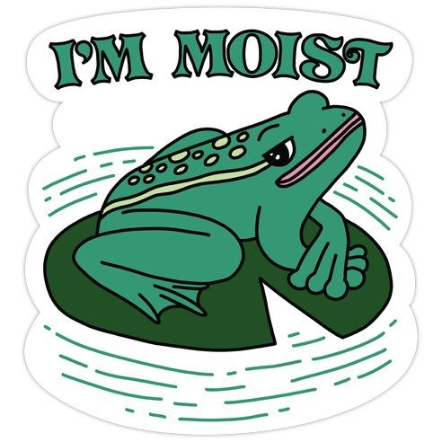I'm Moist Frog Die Cut Sticker