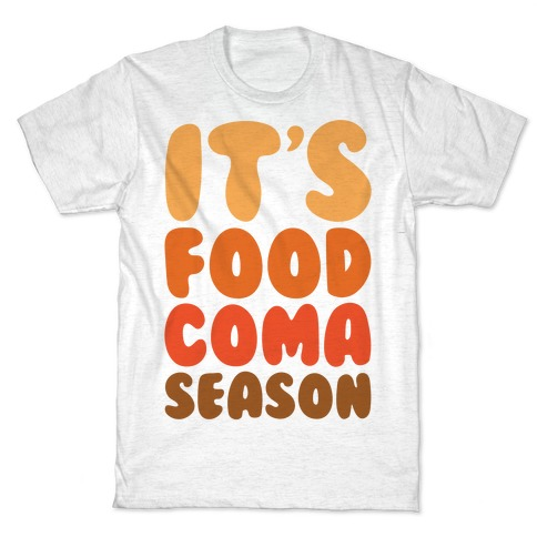 It's Food Coma Season T-Shirt