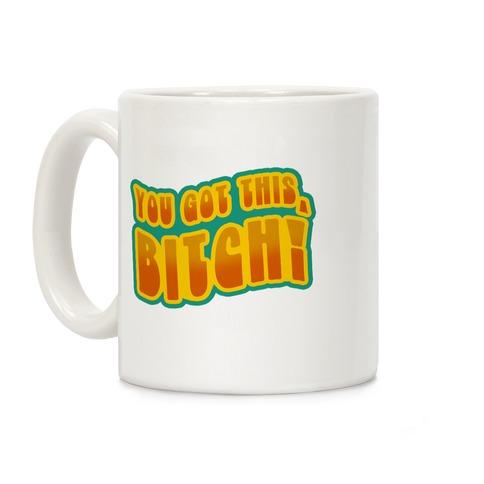 You Got This, Bitch! (Orange) Coffee Mug