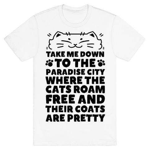 Take Me Down To the Paradise City Where The Cats Roam Free And Their Coats Are Pretty T-Shirt
