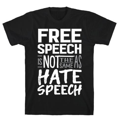 Free Speech Is NOT The Same As Hate Speech T-Shirt