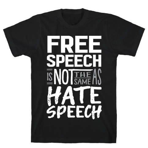 Free Speech Is NOT The Same As Hate Speech T-Shirt