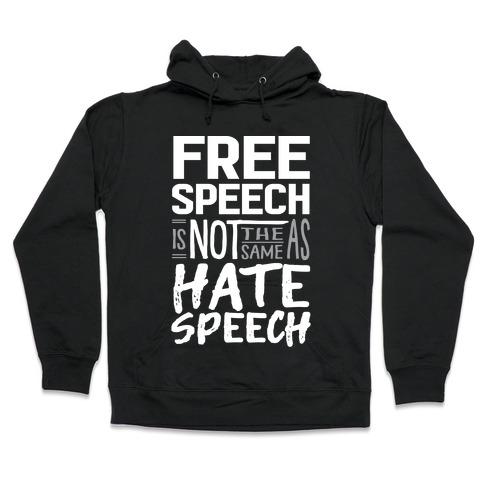 Free Speech Is NOT The Same As Hate Speech Hooded Sweatshirt