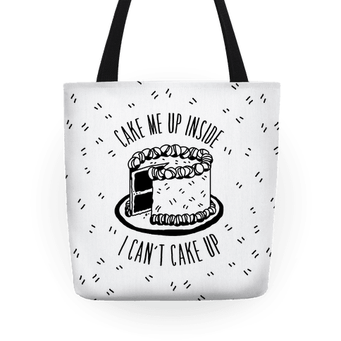 Cake Me Up Inside (I Can't Cake Up) Tote