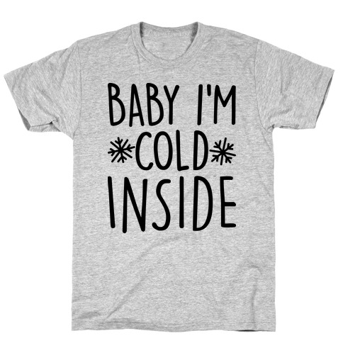Baby I'm Cold Inside T-Shirt
