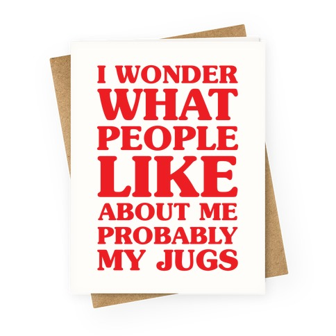 I Wonder What People Like About Me Probably My Jugs Greeting Card