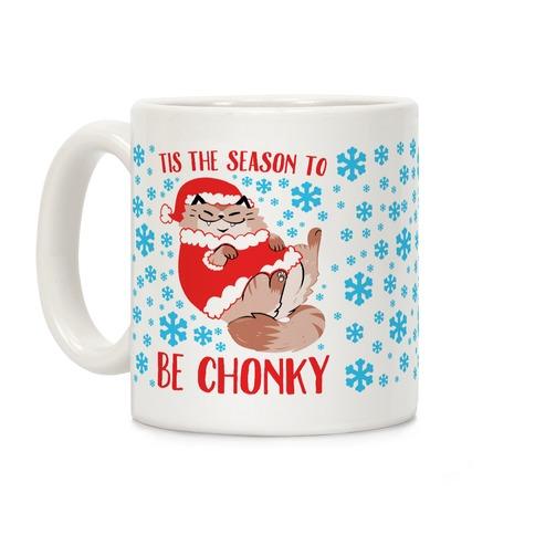Tis The Season To Be Chonky Coffee Mug