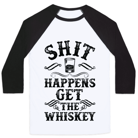 Shit Happens Get the Whiskey Baseball Tee