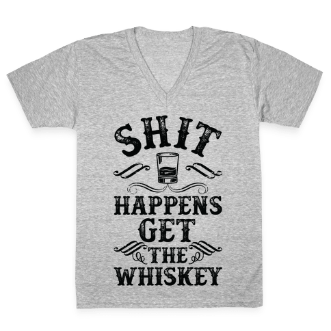 Shit Happens Get the Whiskey V-Neck Tee Shirt