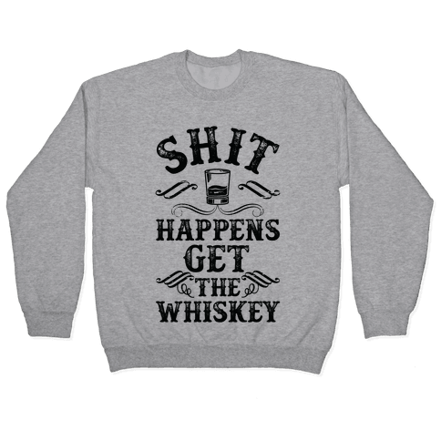 Shit Happens Get the Whiskey Pullover