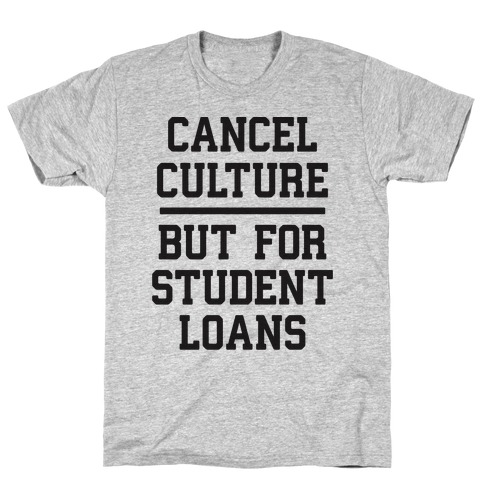 Cancel Culture, But For Student Loans T-Shirt