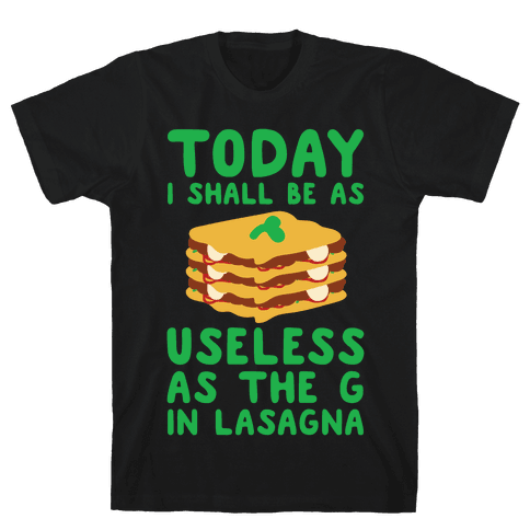 Today I Shall Be as Useless As the G in Lasagna Mens T-Shirt