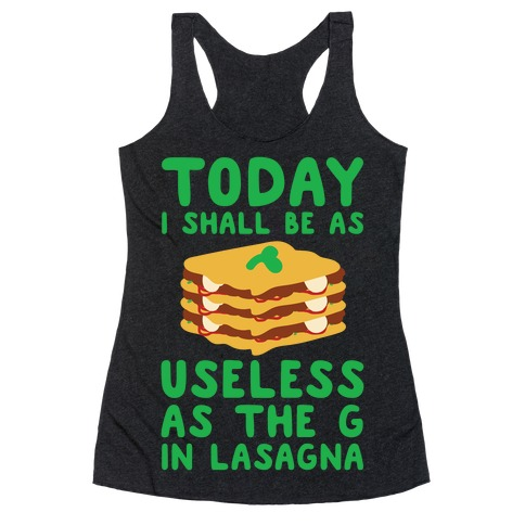 Today I Shall Be as Useless As the G in Lasagna Racerback Tank Top