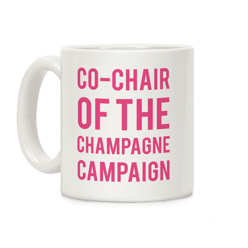 Co-Chair Of The Champagne Campaign Coffee Mug