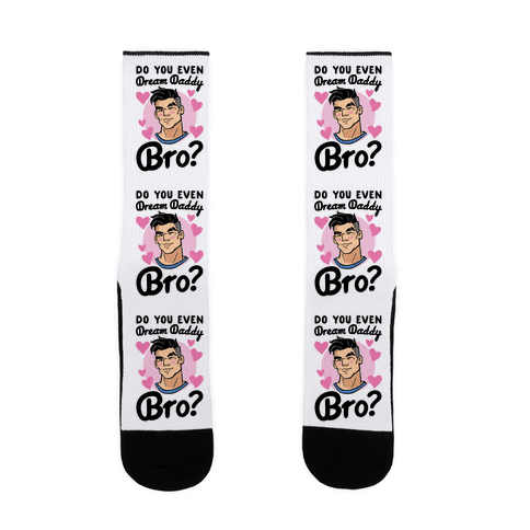 Do You Even Dream Daddy Bro Parody Sock