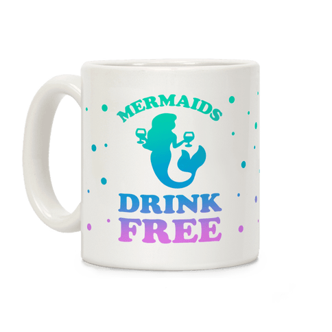 Mermaids Drink Free Coffee Mug