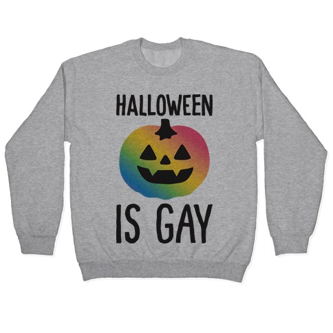 Halloween Is Gay Pullover