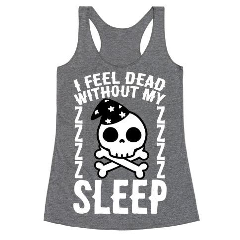 I Feel Dead Without My Sleep Racerback Tank Top