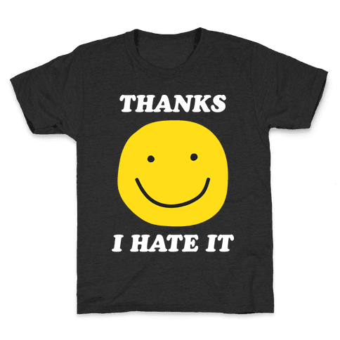 Thanks I Hate It Kids T-Shirt