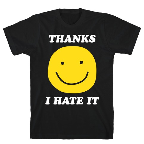 Thanks I Hate It T-Shirt