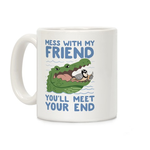 Mess With My Friend You'll Meet Your End Coffee Mug