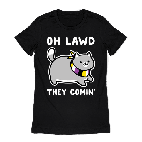 Oh Lawd, They Comin' - Non-Binary Womens T-Shirt