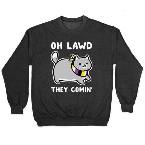 Oh Lawd, They Comin' - Non-Binary Pullover